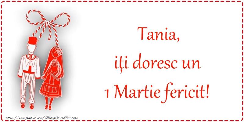 Felicitari de 1 Martie - Tania, iți doresc un 1 Martie fericit!