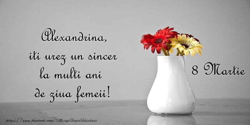Felicitari de 8 Martie - Alexandrina iti urez un sincer la multi ani de ziua femeii! 8 Martie