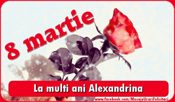 Felicitari de 8 Martie - La multi ani Alexandrina