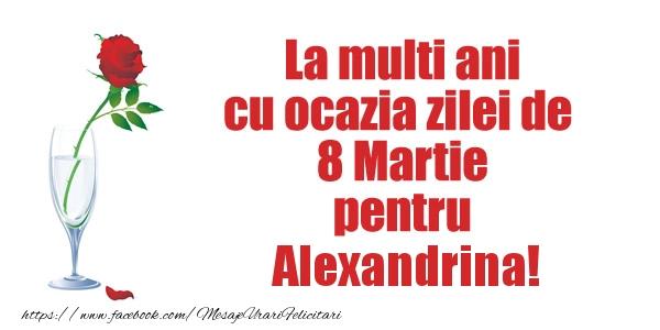 Felicitari de 8 Martie - La multi ani cu ocazia zilei de  8 Martie pentru Alexandrina!