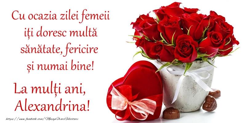 Felicitari de 8 Martie - Cu ocazia zilei femeii iți doresc multă sănătate, fericire și numai bine! La mulți ani, Alexandrina!