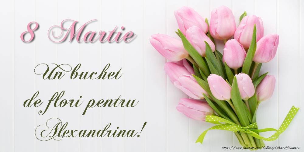 Felicitari de 8 Martie - 8 Martie Un buchet de flori pentru Alexandrina!