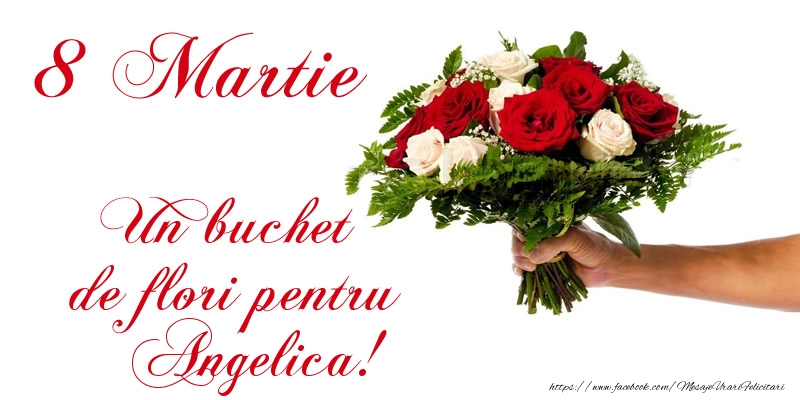 Felicitari de 8 Martie - 8 Martie Un buchet de flori pentru Angelica!