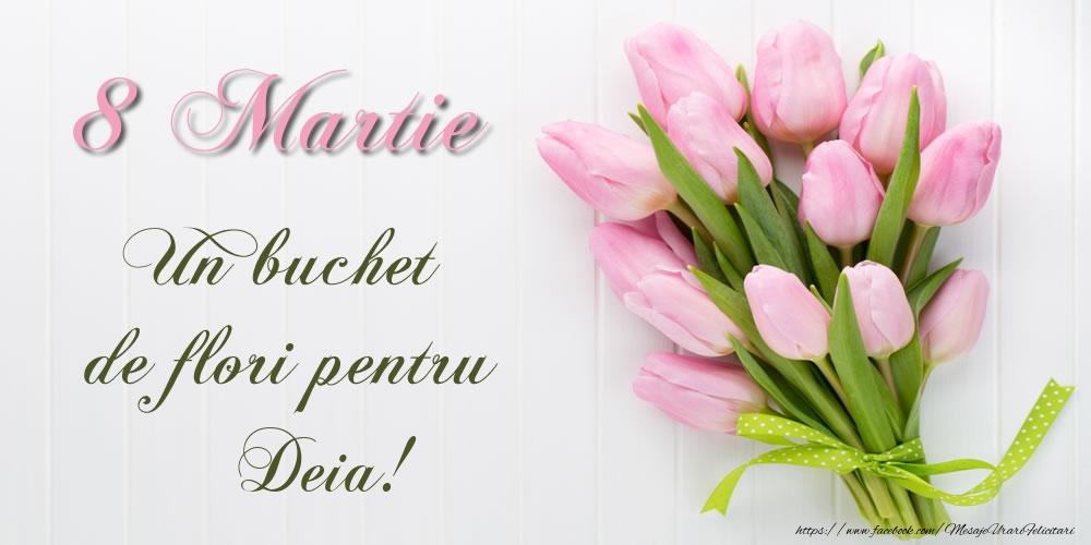 Felicitari de 8 Martie - 8 Martie Un buchet de flori pentru Deia!
