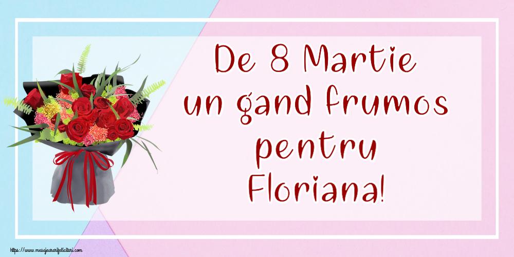 Felicitari de 8 Martie - De 8 Martie un gand frumos pentru Floriana!