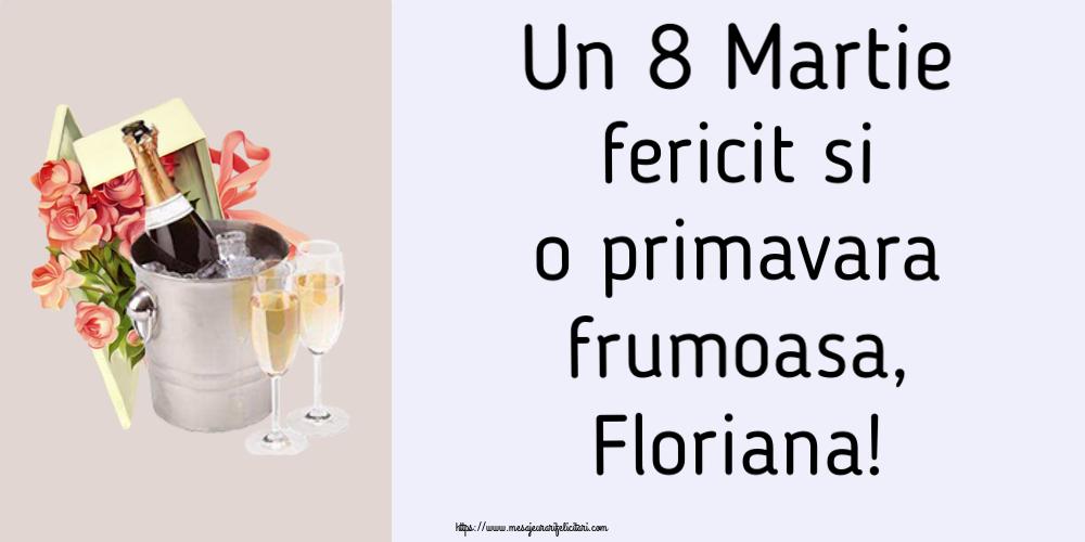 Felicitari de 8 Martie - Un 8 Martie fericit si o primavara frumoasa, Floriana!