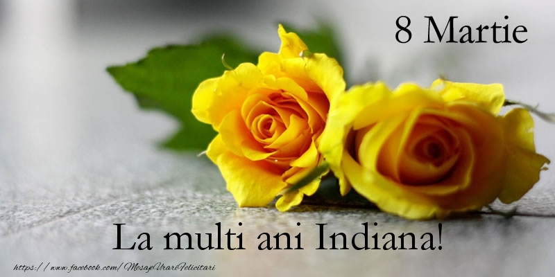 Felicitari de 8 Martie - 8 Martie La multi ani Indiana!