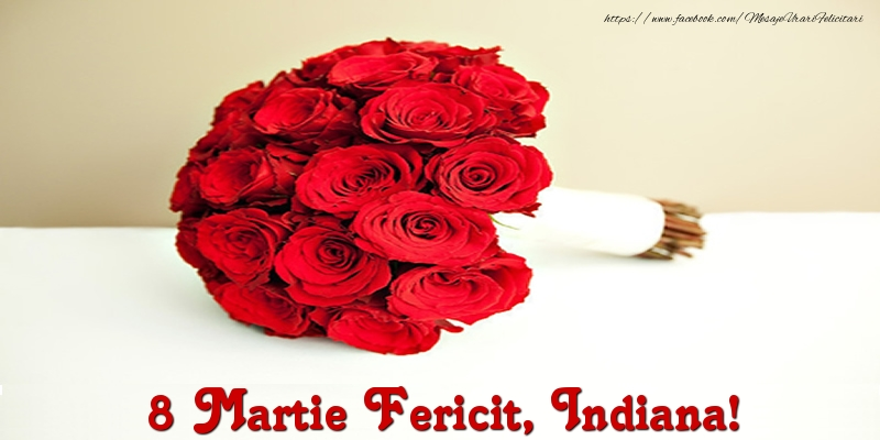 Felicitari de 8 Martie - 8 Martie Fericit, Indiana!