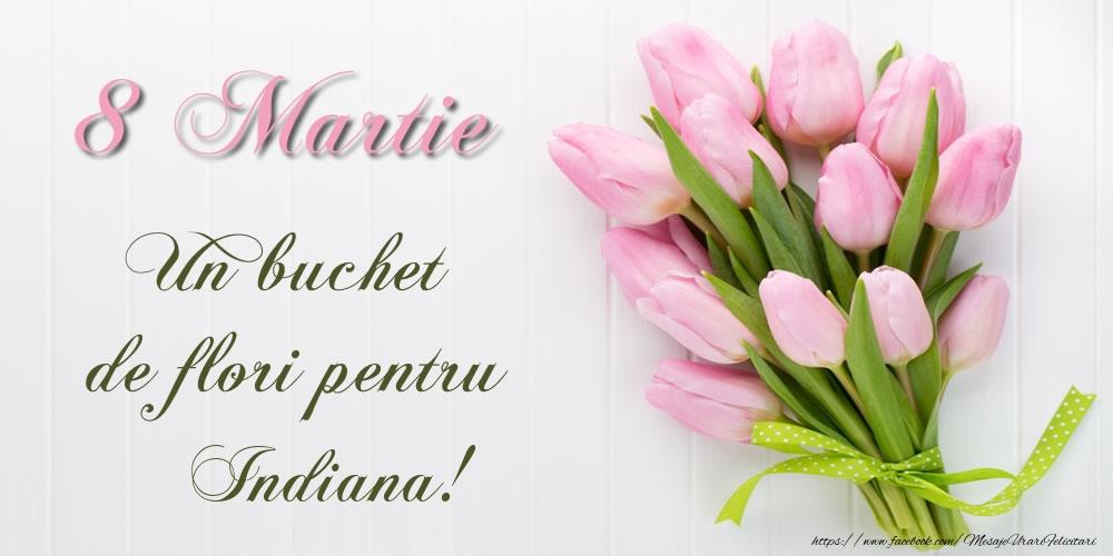 Felicitari de 8 Martie - 8 Martie Un buchet de flori pentru Indiana!
