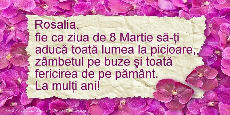 Felicitari de 8 Martie - Rosalia fie ca ziua de 8 Martie sa-ti  aduca ... La multi ani!