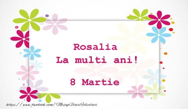 Felicitari de 8 Martie - Rosalia La multi ani! 8 martie