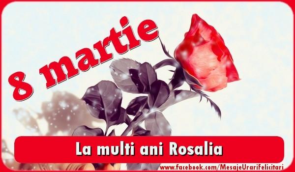Felicitari de 8 Martie - La multi ani Rosalia