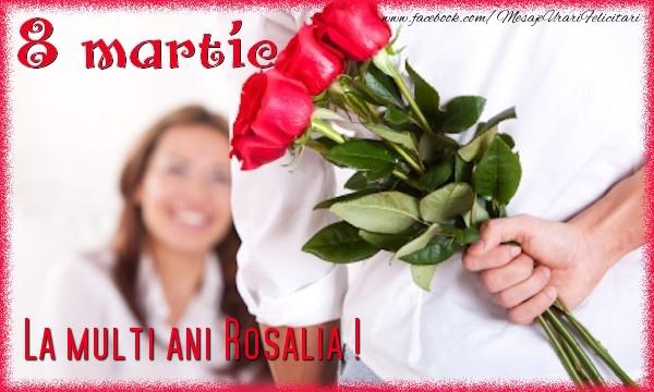 Felicitari de 8 Martie - 8 Martie. La multi ani Rosalia