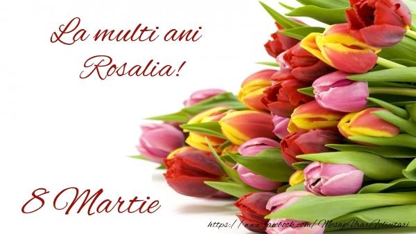 Felicitari de 8 Martie - La multi ani Rosalia! 8 Martie