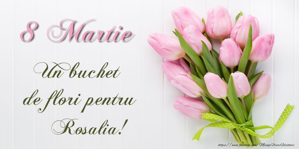 Felicitari de 8 Martie - 8 Martie Un buchet de flori pentru Rosalia!