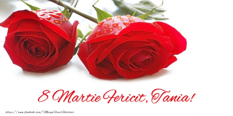Felicitari de 8 Martie - 8 Martie Fericit, Tania!