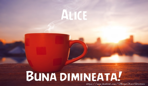 Felicitari de buna dimineata - Alice Buna dimineata!