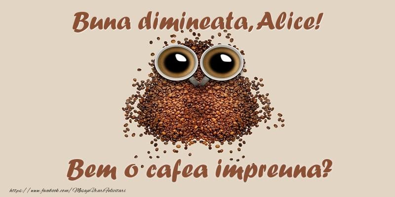 Felicitari de buna dimineata - Buna dimineata, Alice! Bem o cafea impreuna?