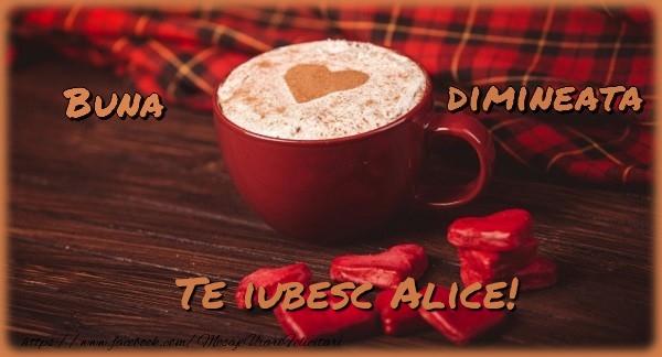 Felicitari de buna dimineata - Buna dimineata, te iubesc Alice