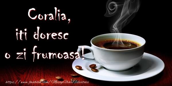 Felicitari de buna dimineata - Coralia iti doresc o zi frumoasa!
