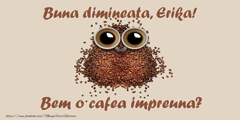Felicitari de buna dimineata - Buna dimineata, Erika! Bem o cafea impreuna?