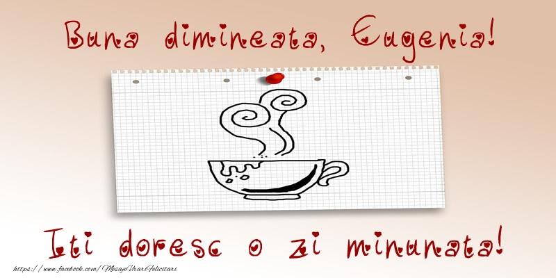 Felicitari de buna dimineata - Buna dimineata, Eugenia! Iti doresc o zi minunata!