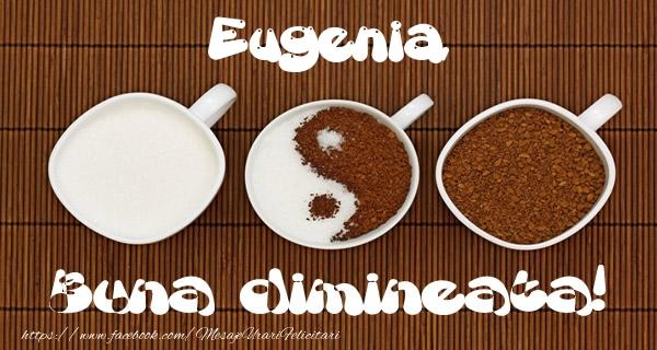 Felicitari de buna dimineata - Eugenia Buna dimineata!