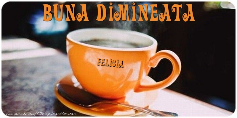 Felicitari de buna dimineata - Buna dimineata Felicia
