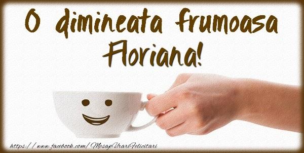 Felicitari de buna dimineata - O dimineata frumoasa Floriana!