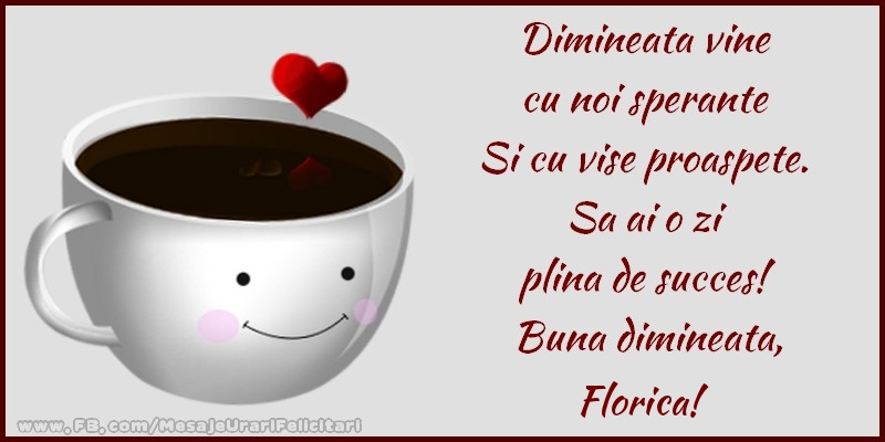 Felicitari de buna dimineata - Buna dimineata, Florica!