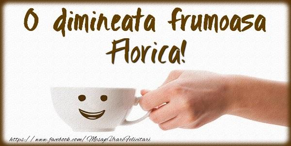 Felicitari de buna dimineata - O dimineata frumoasa Florica!