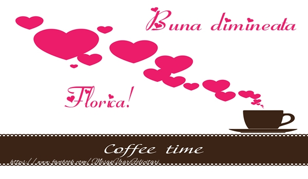 Felicitari de buna dimineata - Buna dimineata Florica!