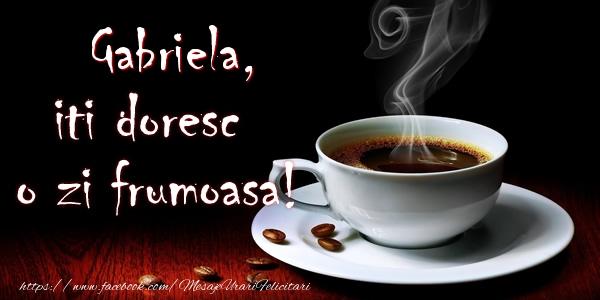 Felicitari de buna dimineata - Gabriela iti doresc o zi frumoasa!