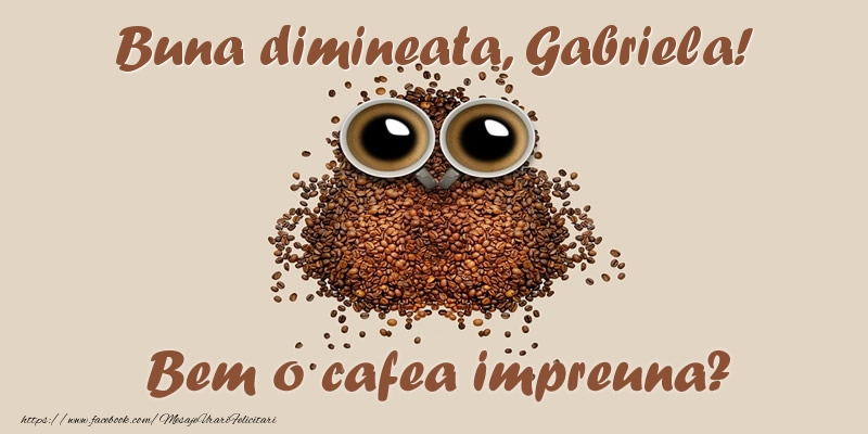 Felicitari de buna dimineata - Buna dimineata, Gabriela! Bem o cafea impreuna?