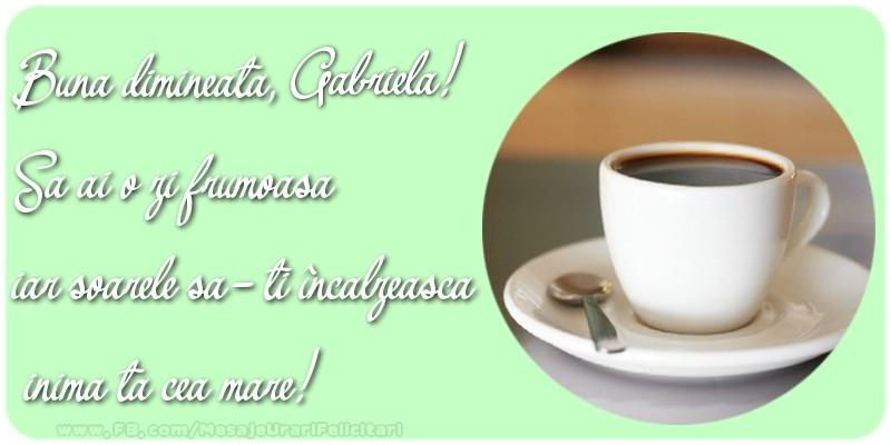 Felicitari de buna dimineata - Buna dimineata, Gabriela. Sa ai o zi frumoasa.