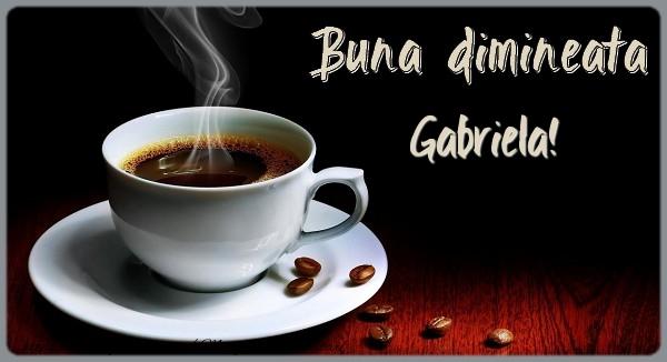 Felicitari de buna dimineata - Buna dimineata Gabriela!