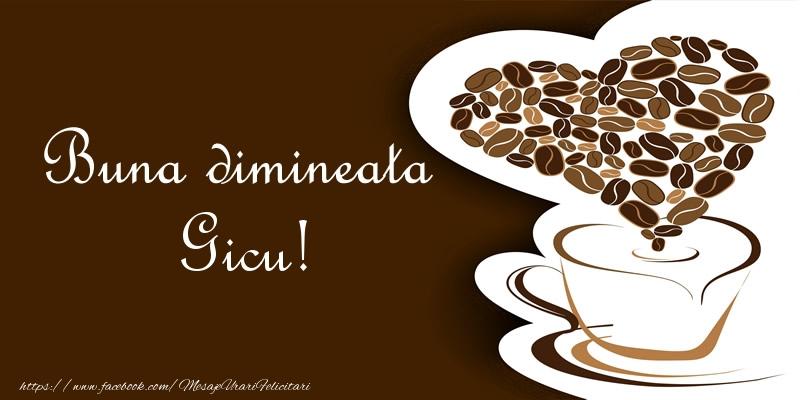 Felicitari de buna dimineata - Buna dimineata Gicu!