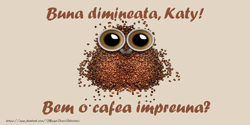 Felicitari de buna dimineata - Buna dimineata, Katy! Bem o cafea impreuna?