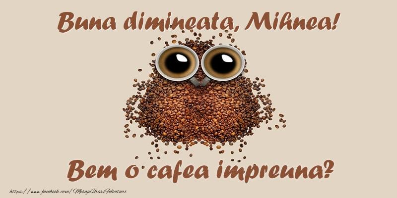 Felicitari de buna dimineata - Buna dimineata, Mihnea! Bem o cafea impreuna?