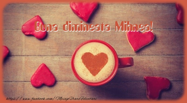 Felicitari de buna dimineata - Buna dimineata Mihnea!