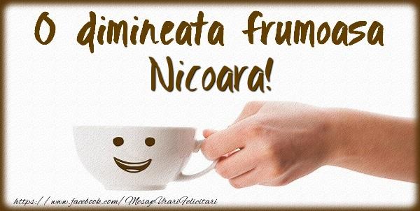 Felicitari de buna dimineata - O dimineata frumoasa Nicoara!