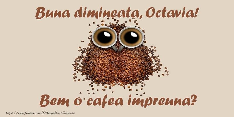 Felicitari de buna dimineata - Buna dimineata, Octavia! Bem o cafea impreuna?