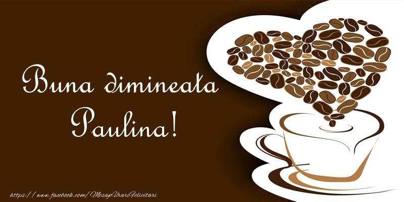 Felicitari de buna dimineata - Buna dimineata Paulina!