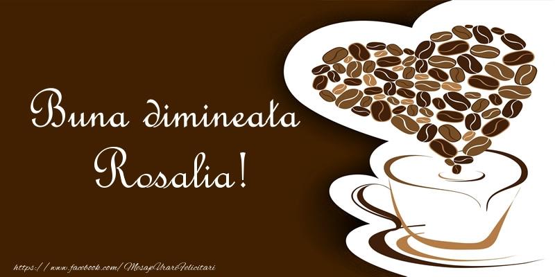Felicitari de buna dimineata - Buna dimineata Rosalia!