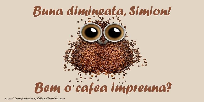 Felicitari de buna dimineata - Buna dimineata, Simion! Bem o cafea impreuna?