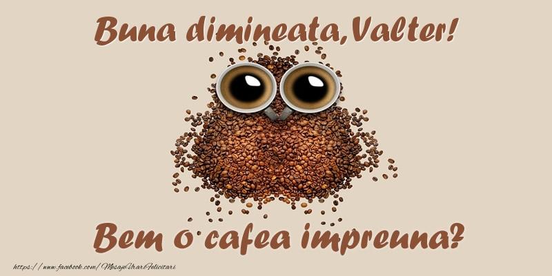 Felicitari de buna dimineata - Buna dimineata, Valter! Bem o cafea impreuna?