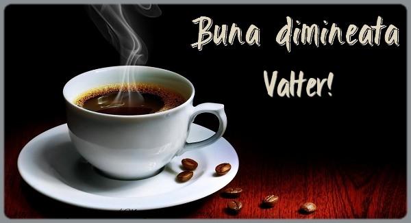 Felicitari de buna dimineata - Buna dimineata Valter!