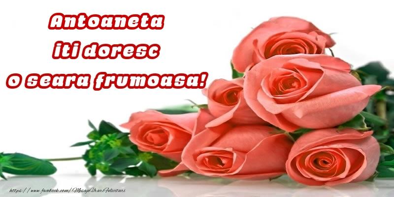 Felicitari de buna seara - Trandafiri pentru Antoaneta iti doresc o seara frumoasa!