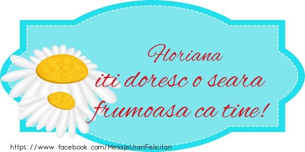 Felicitari de buna seara - Floriana iti doresc o seara frumoasa ca tine!