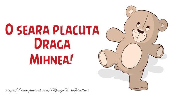 Felicitari de buna seara - O seara placuta Draga Mihnea!